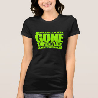 GONE SAXOPHONE PLAYING - Love Woodwind Instruments Tee Shirt