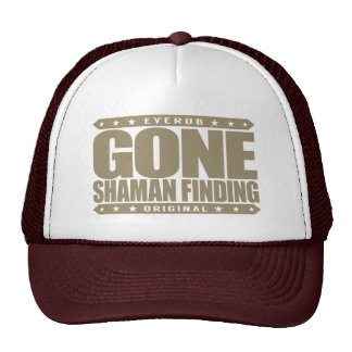 GONE SHAMAN FINDING - Sacred Healing Ceremonies Trucker Hat