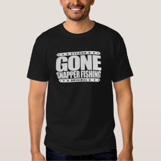 GONE SNAPPER FISHING - I'm Proud Ethical Fisherman Shirt