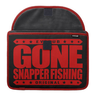 GONE SNAPPER FISHING - I'm Proud Ethical Fisherman Sleeves For MacBook Pro