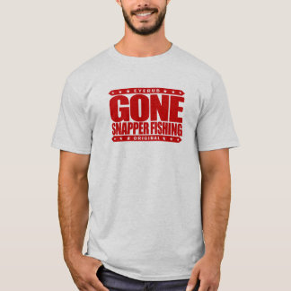 GONE SNAPPER FISHING - I'm Proud Ethical Fisherman T-Shirt