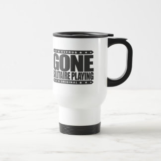 GONE SOLITAIRE PLAYING - I Am Undefeated Champion 15 Oz Stainless Steel Travel Mug