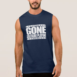 GONE SOLITAIRE PLAYING - I Am Undefeated Champion Sleeveless Shirt