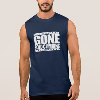 GONE SOLO CLIMBING - Skilled Fearless Free Climber Sleeveless Shirt