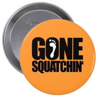 GONE SQUATCHIN' 4 INCH ROUND BUTTON