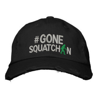 Gone Squatchin and hashtag Embroidered Baseball Caps