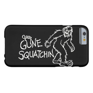 Gone Squatchin Barely There iPhone 6 Case