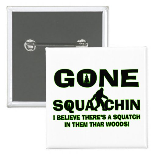 Gone Squatchin Bigfoot In Woods Pins