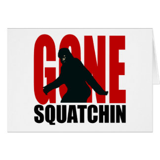Gone Squatchin - Black and Red Card