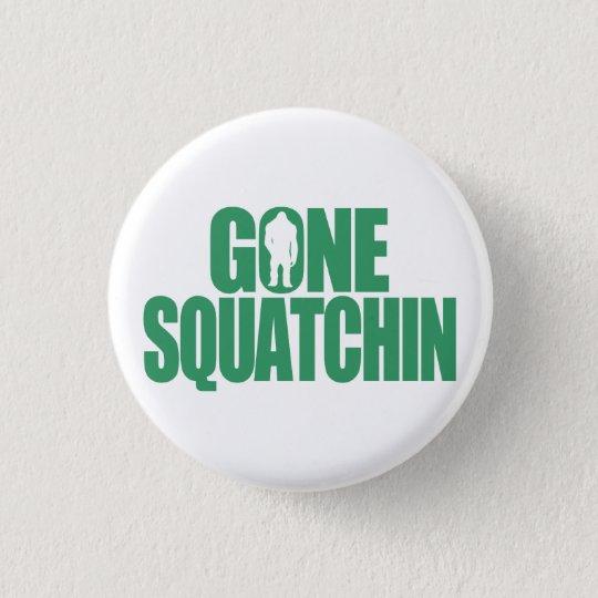 Gone Squatchin Button