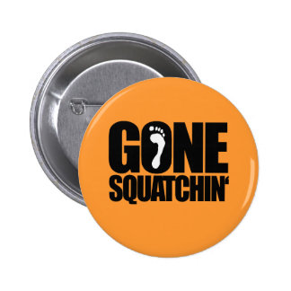 GONE SQUATCHIN' BUTTONS