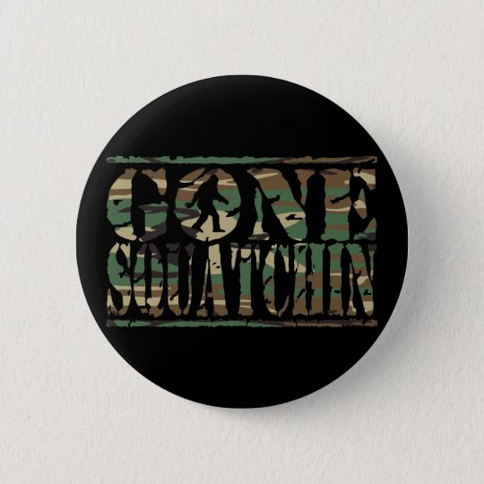 GONE SQUATCHIN CAMO BUTTON