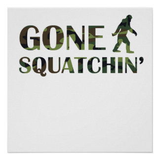 Gone Squatchin' Camouflage Posters
