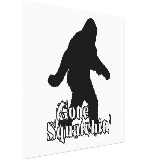 Gone Squatchin' Stretched Canvas Prints