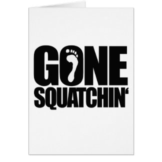 GONE SQUATCHIN' GREETING CARD