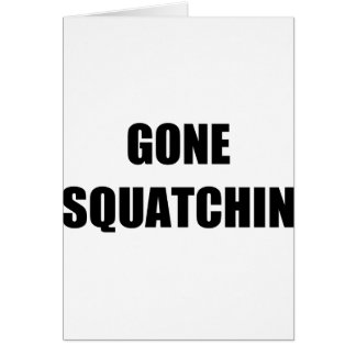 GONE SQUATCHIN GREETING CARD
