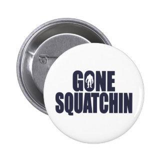 GONE SQUATCHIN *Deluxe* Bobo Gear Finding Bigfoot Button