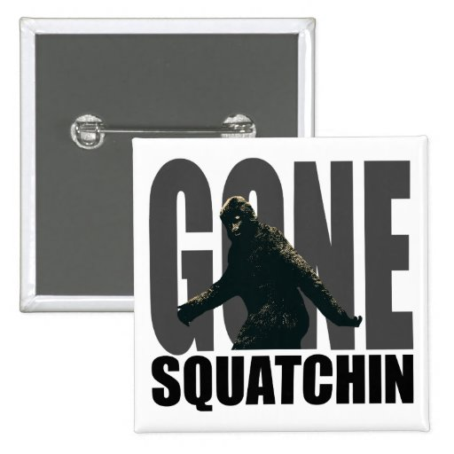 Gone SQUATCHIN - Deluxe Version 2 Inch Square Button