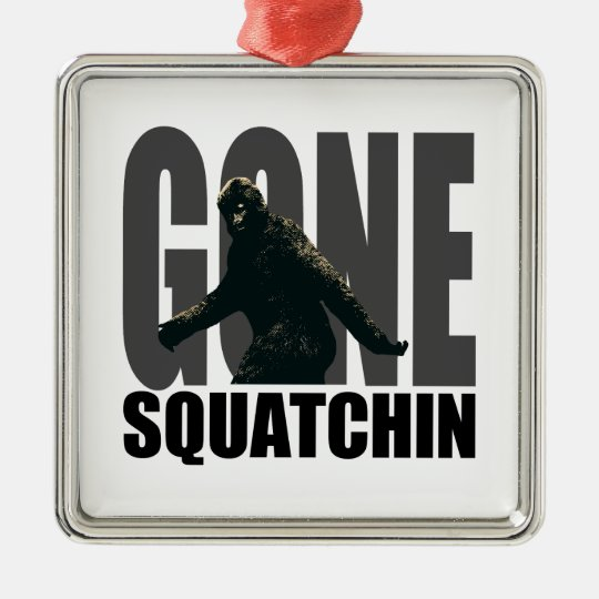 Gone SQUATCHIN - Deluxe Version Metal Ornament
