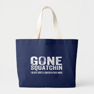 Gone Squatchin (Distressed) Squatch in these Woods Large Tote Bag