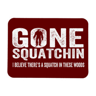 Gone Squatchin (Distressed) Squatch in these Woods Magnets