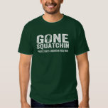 Gone Squatchin (Distressed) Squatch in these Woods Shirt