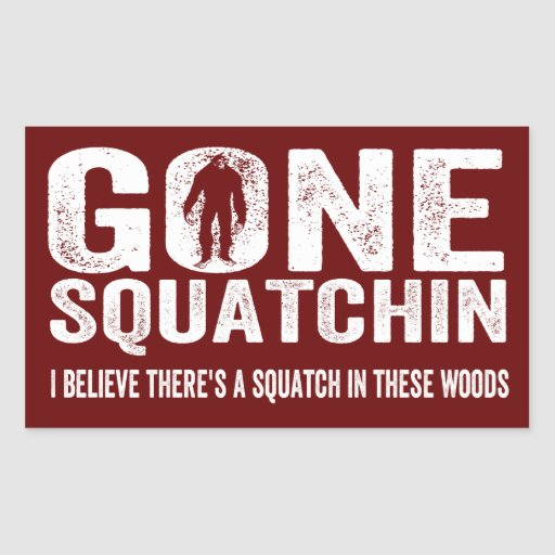 Gone Squatchin (Distressed) Squatch in these Woods Rectangular Stickers