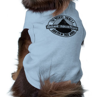 Gone Squatchin Dog Believes Squatch in these Woods Shirt