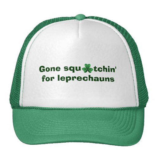 Gone squatchin' for Leprechauns St Patricks Day Trucker Hat