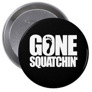 GONE SQUATCHIN' - PINBACK BUTTON