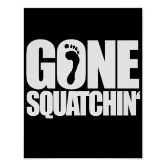 GONE SQUATCHIN' - POSTERS