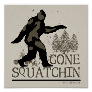Gone Squatchin Posters