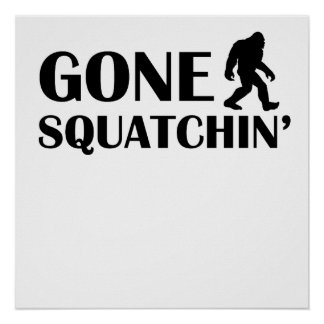 Gone Squatchin' Posters