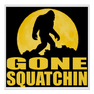GONE SQUATCHIN *Special* BARK AT THE MOON edition Poster