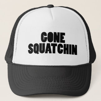 Gone Squatchin text solid O Trucker Hat