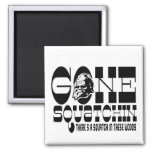 Gone Squatchin - There's a Squatch in these Woods 2 Inch Square Magnet