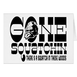 Gone Squatchin - There's a Squatch in these Woods Card