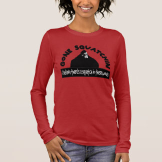 Gone Squatchin - There's a SQUATCH in these woods! Long Sleeve T-Shirt
