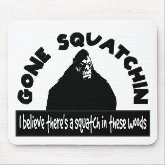 Gone Squatchin - There's a SQUATCH in these woods! Mouse Pad