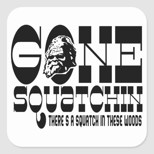 Gone Squatchin - There's a Squatch in these Woods Square Sticker