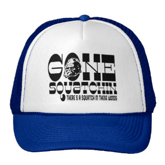 Gone Squatchin - There's a SQUATCH in these Woods Trucker Hat