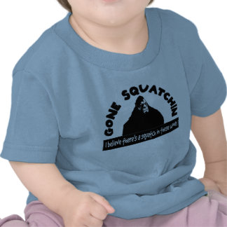 Gone Squatchin - There's a SQUATCH in these woods! T-shirts