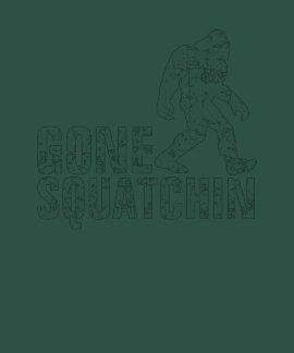 Gone Squatchin - white distressed T Shirt