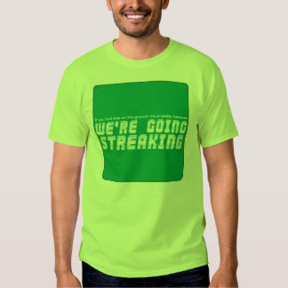 gone streaking t shirt