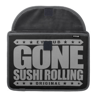 GONE SUSHI ROLLING - I Am A Japanese Seafood Ninja MacBook Pro Sleeve