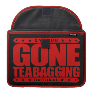 GONE TEABAGGING - Teabagged By Tea Party Movement Sleeve For MacBooks