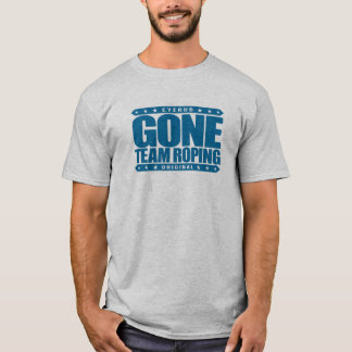 GONE TEAM ROPING - Love Rodeo, Heading And Heeling T-Shirt
