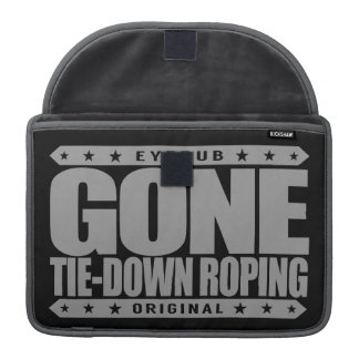 GONE TIE-DOWN ROPING - I Love Rodeo & Calf Roping Sleeves For MacBook Pro