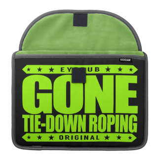 GONE TIE-DOWN ROPING - I Love Rodeo & Calf Roping Sleeves For MacBooks