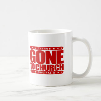 GONE TO CHURCH - I Have Perfect Church Attendance Coffee Mug